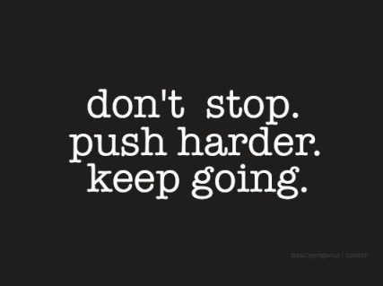 dont-stop-push-harder-keep-going-20130604526